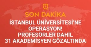 İstanbul Üniversitesi'ne Operasyon! Profesörler Dahil 31 Akademisyen Gözaltında