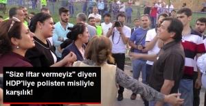 Polisten 'Size İftar Vermeyiz' Diyen HDP'liye: Sanki Verseniz Yiyeceğiz