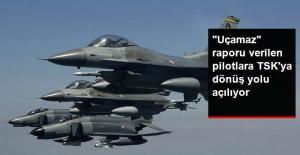 """""""Uçamaz"""" Raporu Verilen Pilotlara TSK'ya Dönüş Yolu Açılıyor"""