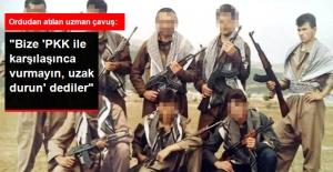 Ordudan Atılan Uzman Çavuş: PKK ile Karşılaşınca 'Vurmayın' Dediler