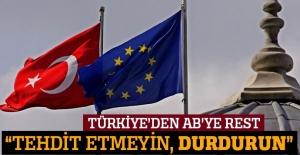 Türkiye'den AB'ye rest: 'Tehditvari konuşmayın, durdurun'