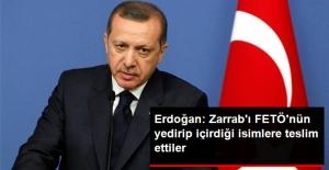 Erdoğan: ABD Zarrab'ı FETÖ'nün Yedirip İçirdiği İsimlere Teslim Etti