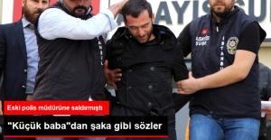 Eski Polis Müdürüne Saldıran Özbizerdik: Alkollüydüm, Hatırlamıyorum
