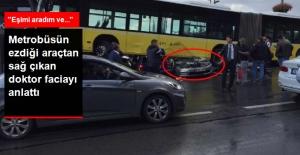 Metrobüsün Altında Kalan Aracın Şoförü Konuştu: Eşimi Aradım