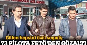 73 pilota FETÖ'den gözaltı