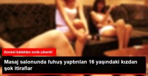 Ankara'da Masaj Salonlarında Fuhuş Yaptırılan 16 Yaşındaki Kızdan Şok İtiraflar