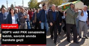 HDP'li Vekil PKK'lı Cenazesine Katıldı, Savcılık Soruşturma Başlattı