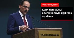 Kalın: Musul Operasyonu Kolay Olmayacak