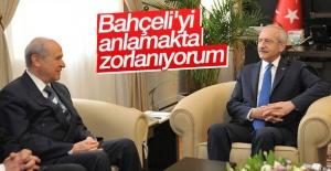 Kılıçdaroğlu: Bahçeli'yi anlamakta zorlanıyorum