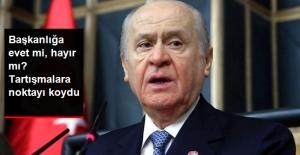 lBahçeli: Başkanlığa TBMM'de Evet Dersek, Milletin Karşısında da