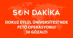Son Dakika! Dokuz Eylül Üniversitesi'nde FETÖ Operasyonu: 30 Gözaltı