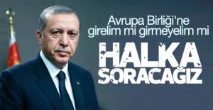 Erdoğan: AB#039;yi halka soracağız
