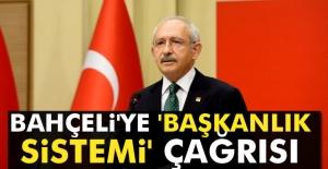 Kılıçdaroğlu'ndan Bahçeli'ye 'başkanlık sistemi' çağrısı