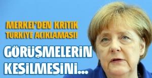 Merkel: Türkiye ile görüşmelerin kesilmesini...