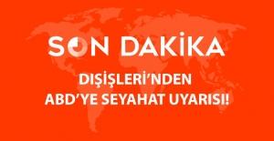 Son Dakika! Dışişleri Bakanlığı'ndan ABD'ye Seyahat Uyarısı