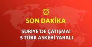 Suriye'de Çatışma! 5 Türk Askeri Yaralı