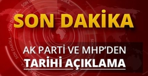 AK PARTİ VE MHP'DEN TARİHİ AÇIKLAMA!