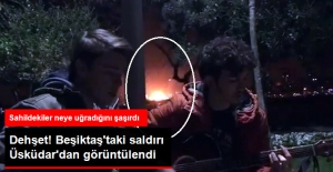 Beşiktaş'taki Terör Saldırısı Üsküdar'dan Anbean Görüntülendi!