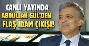 Canlı yayında Abdullah Gül'de flaş idam çıkışı