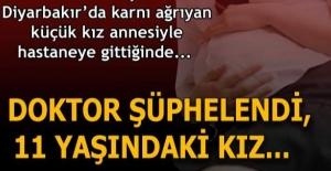 Diyarbakır'da korkunç olay! 11 yaşındaki genç kız karın ağrısı şikayetiyle gittiği hastanede..