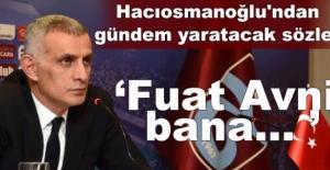 """Hacıosmanoğlu'ndan gündem yaratacak sözler! """"Fuat Avni bana..."""""""