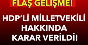 HDP'Lİ MİLLETVEKİLİ HAKKINDA KARAR VERİLDİ!