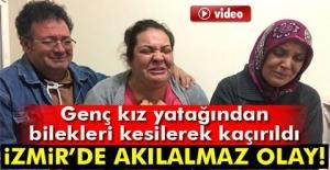 İzmir'de akılalmaz olay! Genç kız yatağından bilekleri kesilerek kaçırıldı!