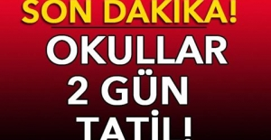 OKULLAR 2 GÜN TATİL EDİLDİ!