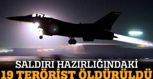 Saldırı hazırlığındaki 19 PKK'lı öldürüldü