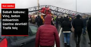 Son Dakika! Beylikdüzü'nde Vinç, Beton Mikserinin Üzerine Devrildi: E-5'te Trafik Durdu