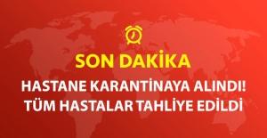 Son Dakika! Sakarya'da Karasu Devlet Hastanesi Karantinaya Alındı: Hastalar Tahliye Edildi...!!