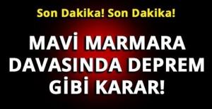 Son Dakika! Son Dakika! Mavi Marmara davasında DEPREM GİBİ KARAR! AZ ÖNCE AÇIKLANDI
