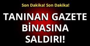 Son Dakika! Son Dakika! Tanınan gazetenin binasına saldırı!  SİLAH SESLERİ DUYULDU!