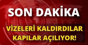 VİZELERİ KALDIRDILAR, KAPILAR AÇILIYOR!