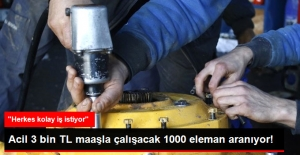3 Bin TL Maaşla Çalışacak 1000 Nitelikli Eleman Arıyorlar