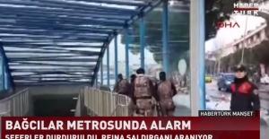 Bağcılar Metrosu'nda 'Reina saldırganı' alarmı