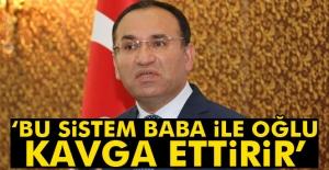 Bakan Bozdağ: 'Türkiye'de uygulanan bu sistem baba ile oğlu kavga ettirir'