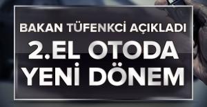 Bakan Tüfenkci açıkladı... 2.el otoda yeni dönem
