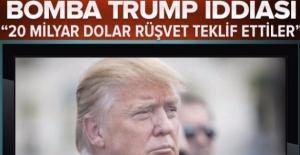 """Bomba Trump iddiası! """"20 milyar dolar rüşvet teklif ettiler"""""""