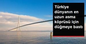 Çanakkale 1915 Köprüsü İçin Düğmeye Basıldı