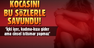 Cinsel istismarla suçlanan kocasını böyle savundu!