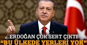 Cumhurbaşkanı Erdoğan çok sert çıktı: 'Bu ülkede yerleri yok!'