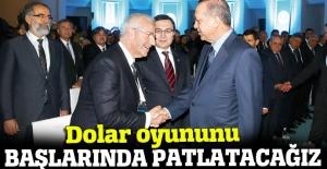 Erdoğan: Dolar oyununu başlarında patlatacağız