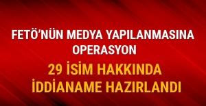 FETÖ'nün medya yapılanmasına operasyon: 29 isim hakkında iddianame hazırlandı