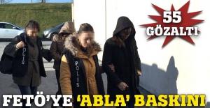 FETÖ'ye abla operasyonu: 55 gözaltı