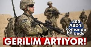 Gerilim artıyor! 800 ABD'li komando bölgede...