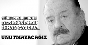 İlhan Cavcav... Unutmayacağız