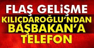KILIÇDAROĞLU'NDAN BAŞBAKAN'A TELEFON...