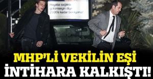 MHP'li vekil Saffet Sancaklı'nın eşi intihara kalkıştı
