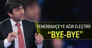 """Rıdvan Dilmen'den Fenerbahçe'ye ağır eleştiri, """"By By"""""""